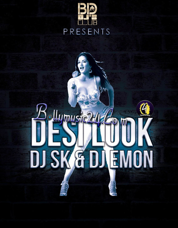 Desi Look New Indian Song Remix DJ SK & DJ EMON | Bollymusic24 | Download  Bollywood
