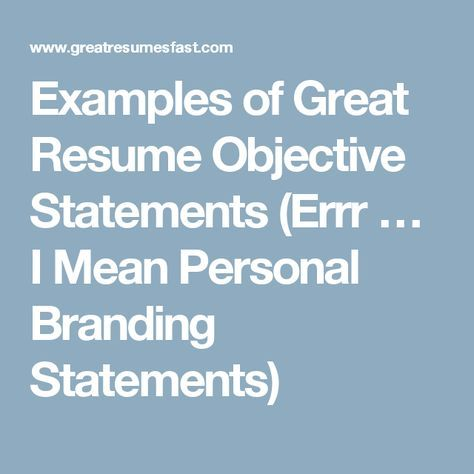 Examples of Great Resume Objective Statements (Errr \u2026 I Mean