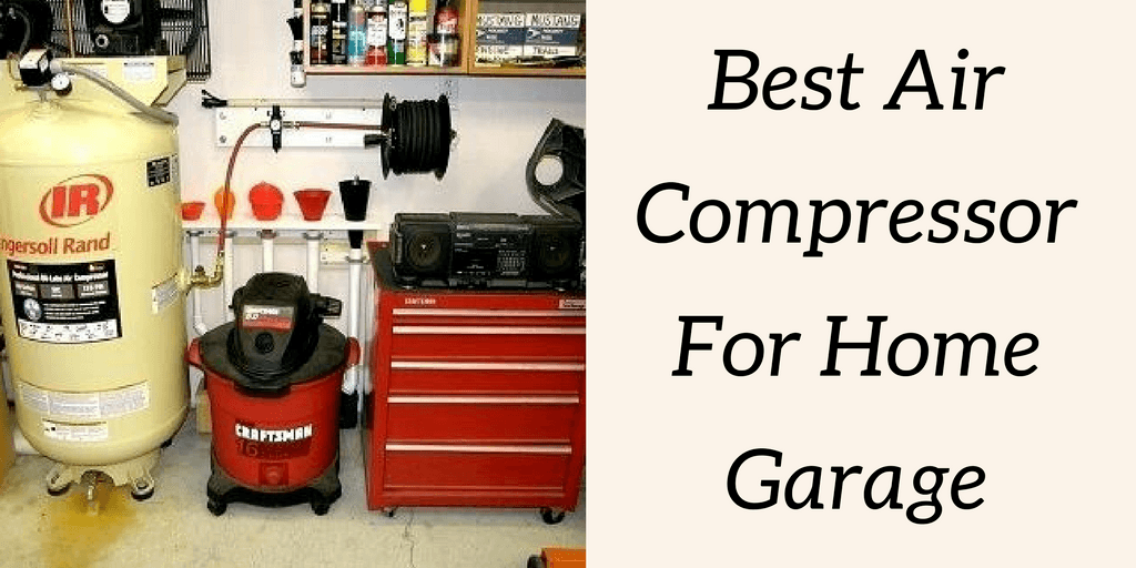 5 Best Air Compressor For Home Garage and Shop 2020 Air