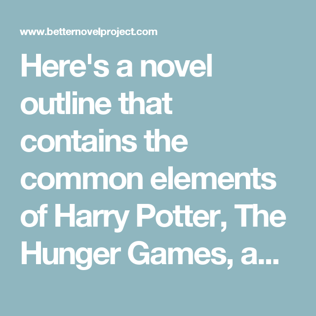 Here's a novel outline that contains the common elements of Harry Potter, The Hunger Games, and Twilight.