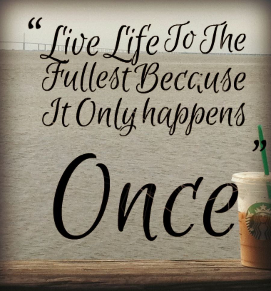 Live life to the fullest because it only happens once | Aloha au ...