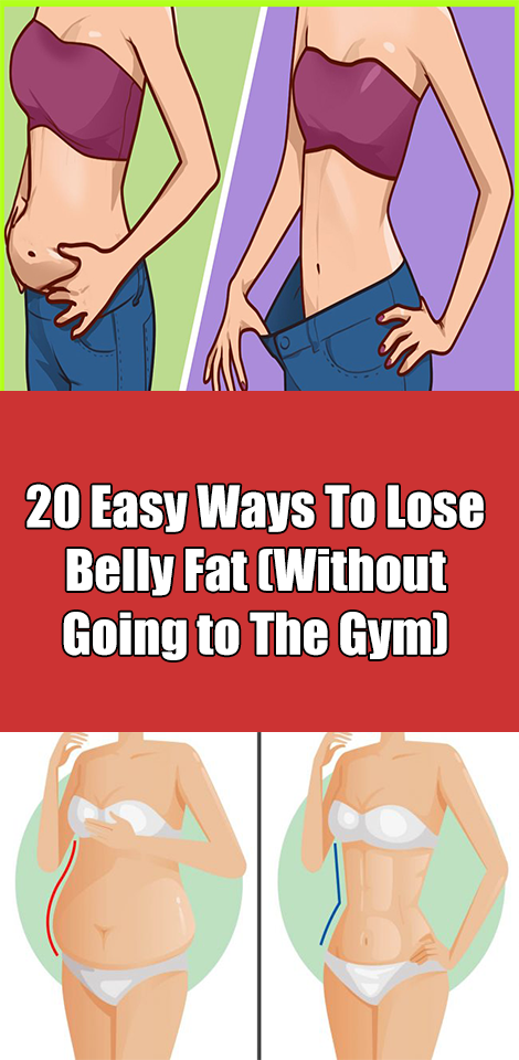 20 Easy Ways To Lose Belly Fat Without Going To The Gym