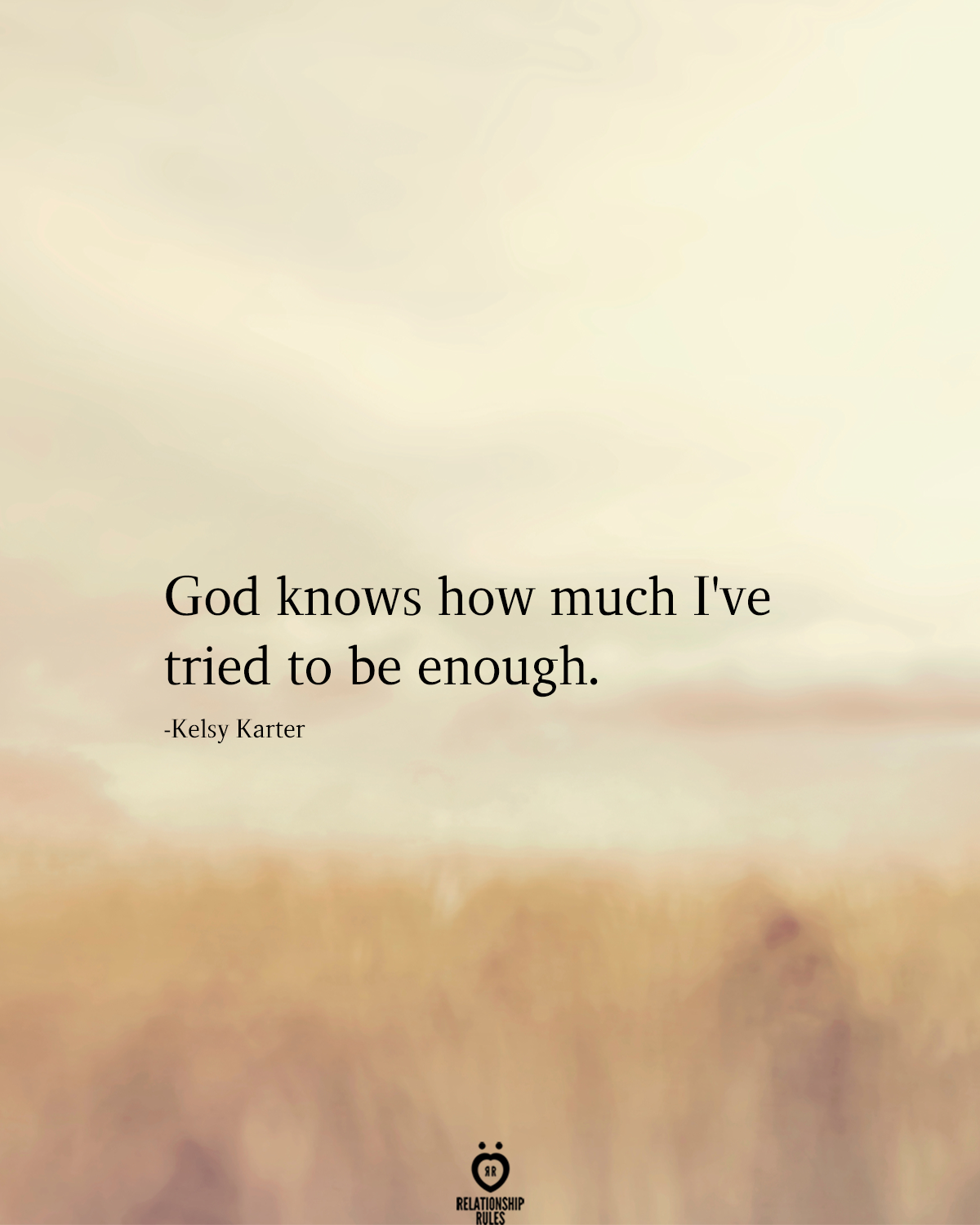 God Knows How Much I've Tried To Be Enough