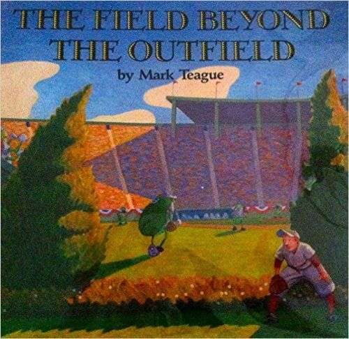 The Field Beyond The Outfield By Mark Teague The Outfield Fields Field