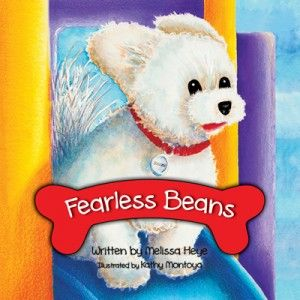 Fearless-Beans- This is the story of little Beans' first day at doggie daycare.  Reading it to a small child will help soothe fears about time away from Mom and Dad.