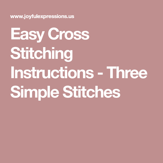 Easy Cross Stitching Instructions Three Simple Stitches Misc
