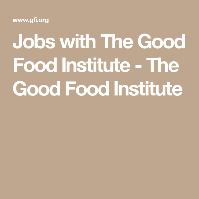 Jobs With The Good Food Institute The Good Food Institute Job