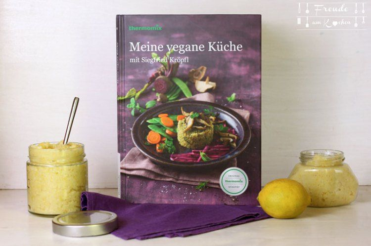 Rezension Meine Vegane Kuche Thermomix Kochbuch Siegfried Kropfl Freude Am Kochen Vegan Thermomix Kochbucher Freude Am Kochen Kochbuch