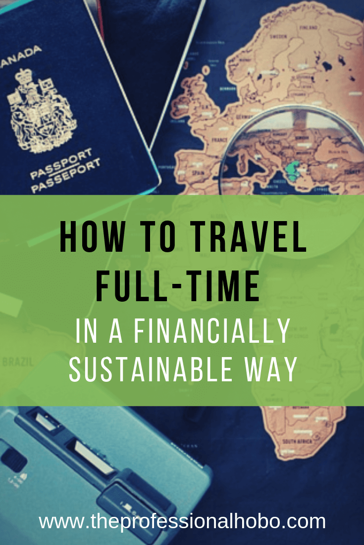 How To Travel Full Time In A Financially Sustainable Way Trip
