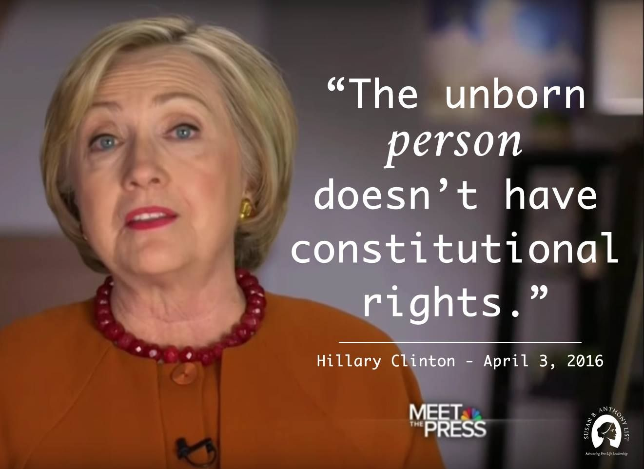 "Hillary Clinton Quote The Unborn Person Doesn't Have Constitutional Rights""  Hillary"
