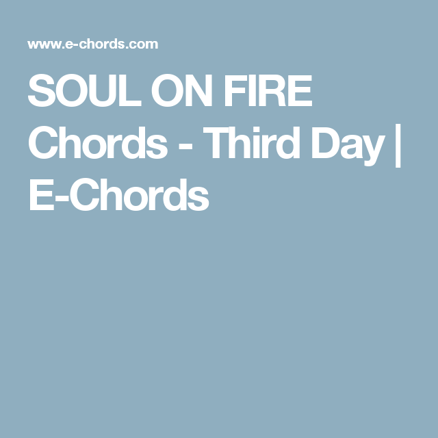 Soul On Fire Chords Third Day E Chords Travis Pinterest