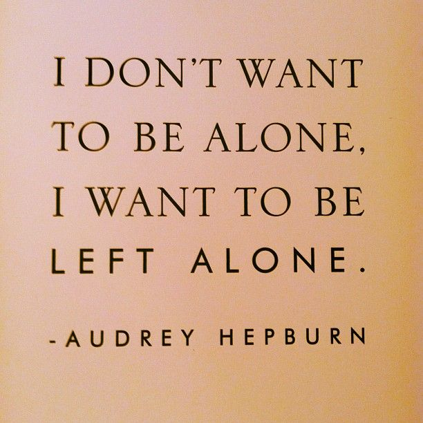 I Don T Want To Be Alone I Want To Be Left Alone Quotes Words Sayings