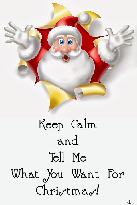 Keep Calm And Tell Me What You Want For Christmas Created By Eleni Keep Calm Posters Keep Calm Quotes Keep Calm