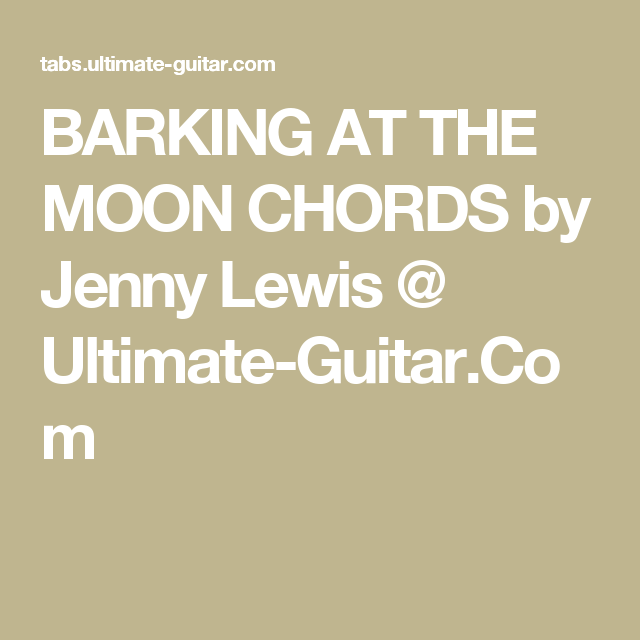 BARKING AT THE MOON CHORDS by Jenny Lewis @ Ultimate-Guitar.Com ...