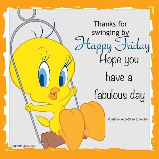 Tweety Happy Friday Quote Friday Tweety Bird Happy Friday Tgif Good Morningu2026