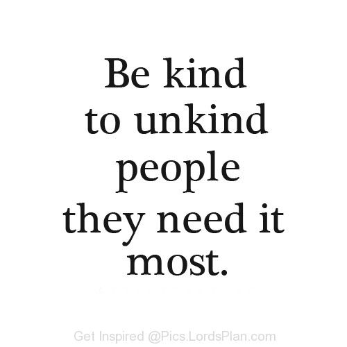 Be Kind To Unkind People Verse Quotes Words Sayings
