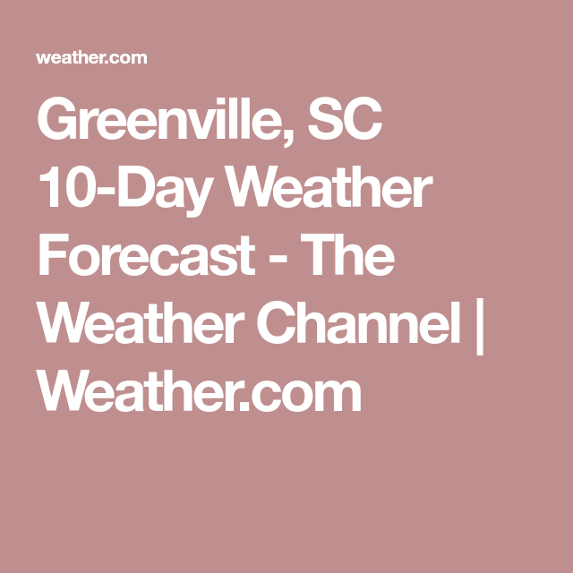 Greenville Sc 10 Day Weather Forecast The Weather Channel Weather Com 10 Day Weather Forecast The Weather Channel South Carolina Weather