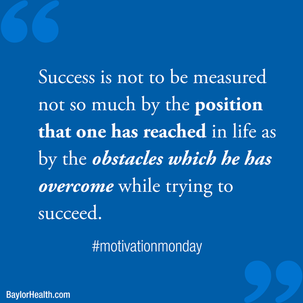 """""""Success is not to be measured so much by the position that one has reached in life as by the obstacles which he has overcome while trying to succeed."""" #motivationmonday inspirational-quotes 