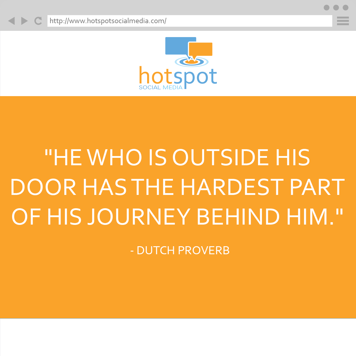 """He who is outside his door has the hardest part of his journey behind him."""" -- Dutch proverb #Quote #HotSpotSocMed"""