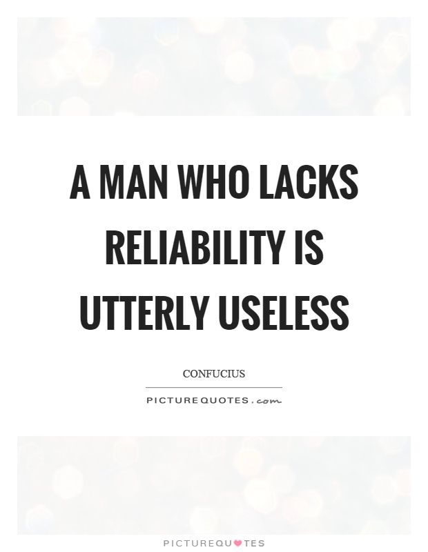 A man who lacks reliability is utterly useless | Picture ...