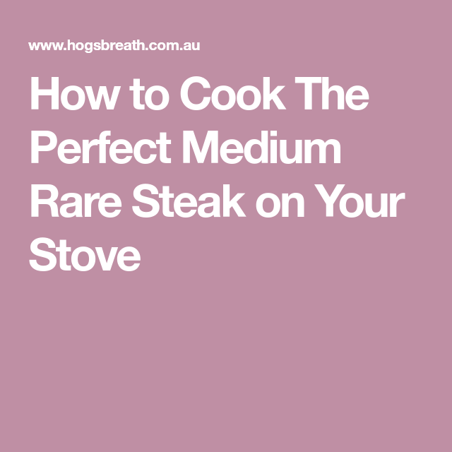 How To Cook The Perfect Medium Rare Steak On Your Stove