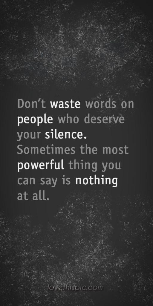 Best Funny People Don't waste words on people who deserve your silence. Sometimes... Don't waste words on people who deserve your silence. Sometimes… 9