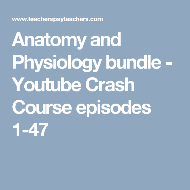 Anatomy and Physiology bundle - Youtube Crash Course episodes 1-47