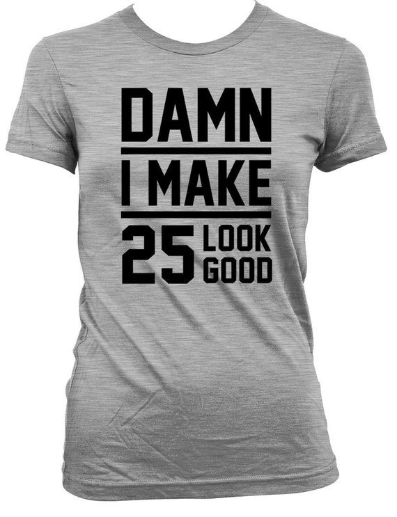 Funny Birthday Shirt 25th Gift Ideas Present 25 Years Old Bday TShirt Damn I Make
