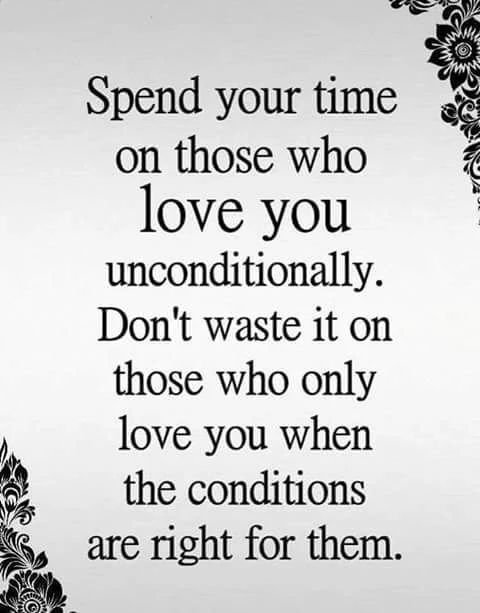 Spend your time on those who love you unconditiona