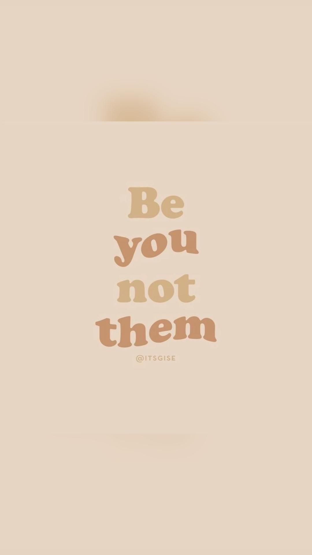 Be yourself don't let someone else control you.