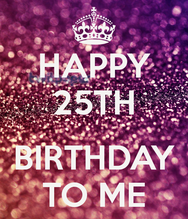 25th Birthday Quotes For Myself: Birthday Cards, Images, Quotes, Messages