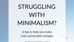 Struggling with Minimalism? 6 Tips to Help You Make Sustainable Change