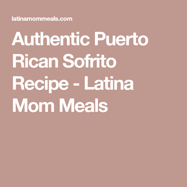 Authentic Puerto Rican Sofrito Recipe - Latina Mom Meals
