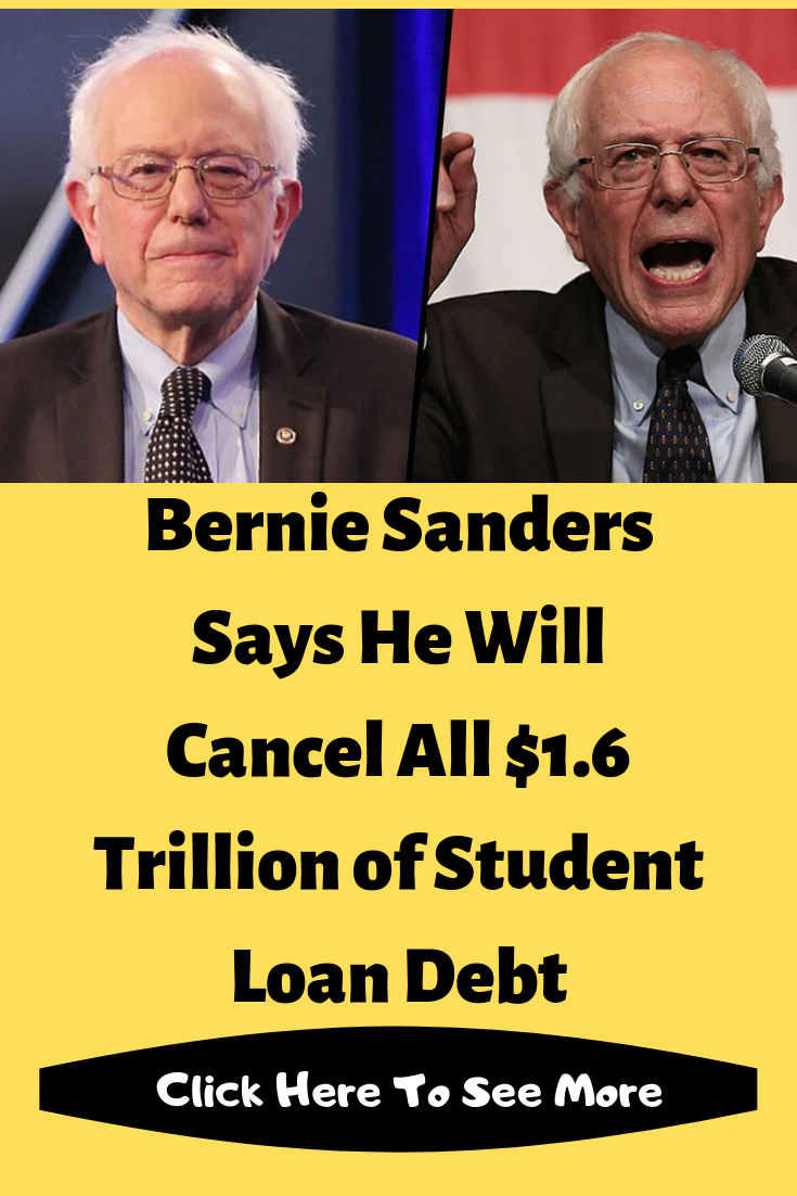 Bernie Sanders Says He Will Cancel All 1 6 Trillion Of Student Loan Debt Student Loans 22 Words Student Loan Debt