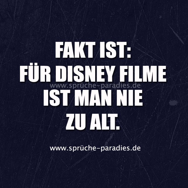 Fakt Ist Für Disney Filme Ist Man Nie Zu Alt Sprüche Paradies
