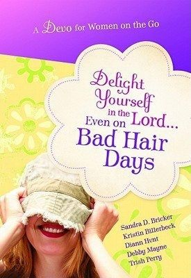 Giveaway at Anna Weaver Books: Delight Yourself in the Lord... Even on Bad Hair Days by Sandra D. Bricker, Kristin Billerbeck, Diann Hunt, Debby Mayne and Trish Perry