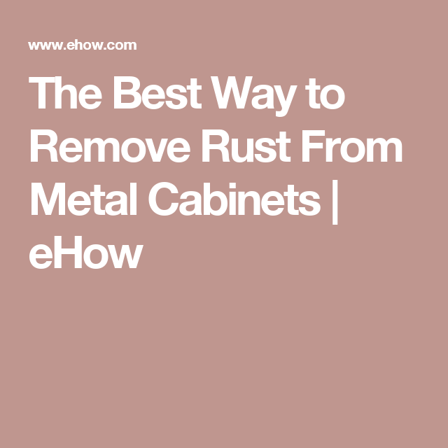 The Best Way Remove Rust From Metal Cabinets Mold