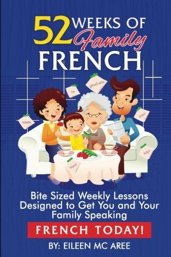 52 Weeks of Family French: Bite Sized Weekly Lessons Desi ...