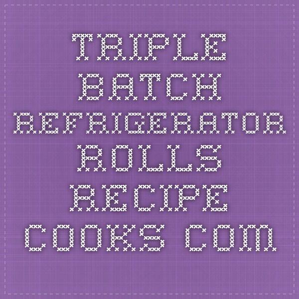 Triple Batch Refrigerator Rolls - Recipe - Cooks.com