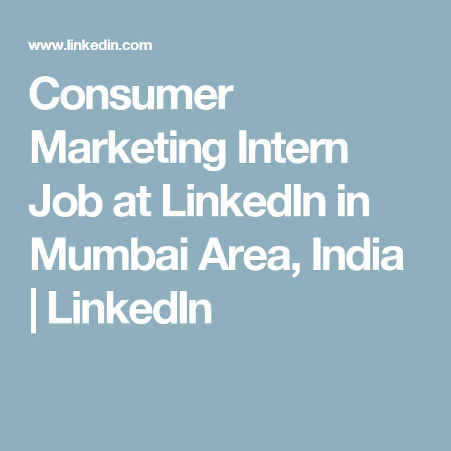 Consumer Marketing Intern Job At Linkedin In Mumbai Area India