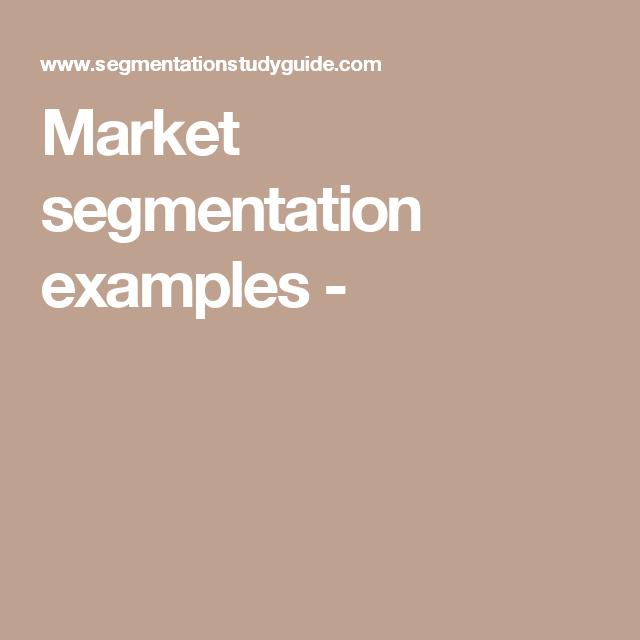 Market Segmentation Examples Market Segmentation Pinterest
