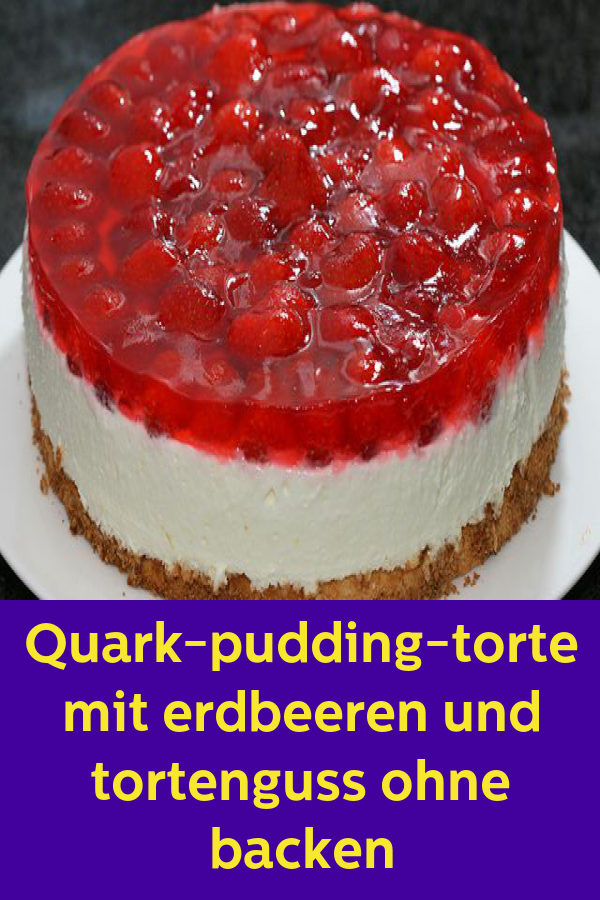 Quark Pudding Torte Mit Erdbeeren Und Tortenguss Ohne Backen 1k Rezepte Susse Sachen In 2019 Pudding Torten Erdbeer Sahne Torte Und Kuchen Rezepte Erdbee