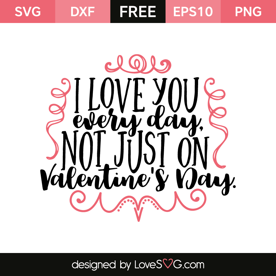 Download I love you every day, not just on Valentine's Day ...