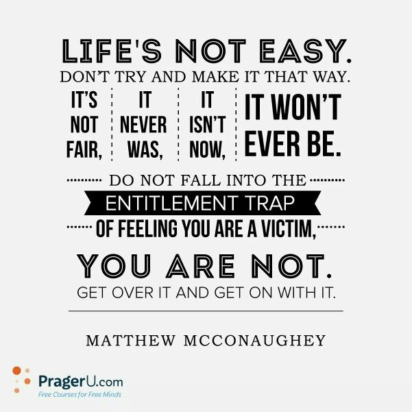 Life S Not Easy Get Over It And Get On With It Victim Quotes Fair Quotes Life Quotes