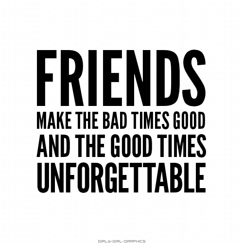 Good Times Friends Quotes Bff Quotes Best Friend Quotes
