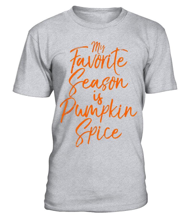 My Favorite Season is Pumpkin Spice Shirt Funny Autumn Tee