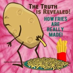 The Truth is Revealed. A whistle-blower recently revealed photo's of how french fries are really made. The truth has shocked millions around the world. See this funny potato cartoon illustration gra