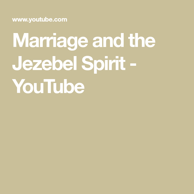 Marriage and the Jezebel Spirit - YouTube | Catholicism