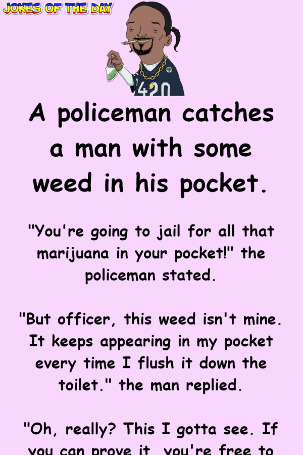 Clean Joke: A policeman catches a man with some weed in his pocket