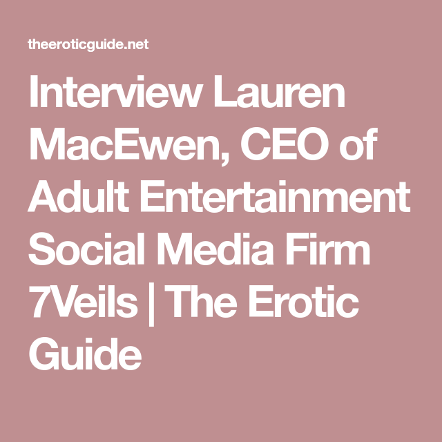 Interview Lauren MacEwen, CEO of Adult Entertainment Social Media Firm  7Veils   The Erotic Guide - actually KK suggested she started doing PR for  the adult ...